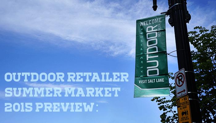 Outdoor Retailer Summer Market 2015 直前プレビュー